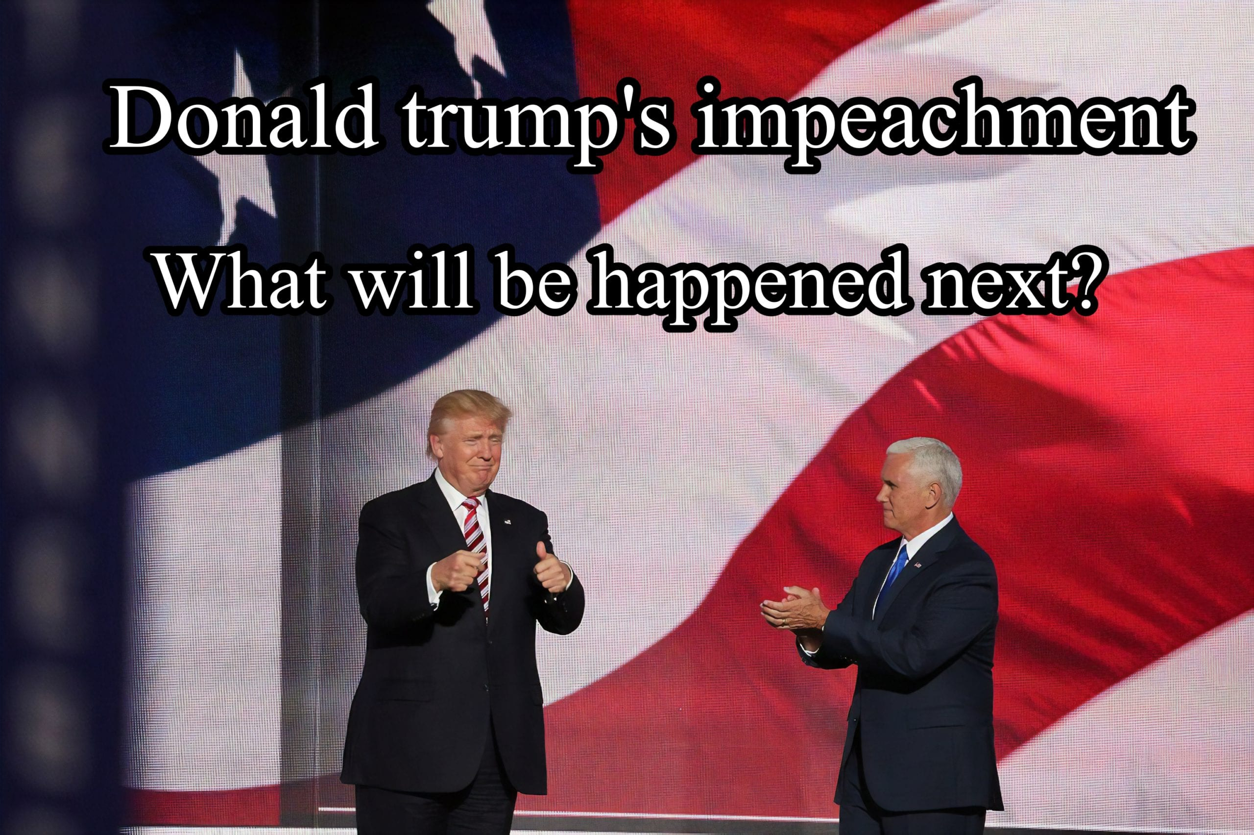 Impeachment of Donald Trump, what will be happened next?